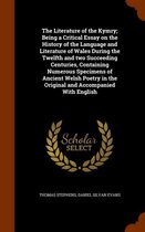 Literature of the Kymry; Being a Critical Essay on the History of the Language and Literature of Wales During the Twelfth and Two Succeeding Centuries, Containing Numerous Specimens of Ancient Welsh Poetry in the Original and Accompanied with English