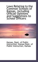 Laws Relating to the Common Schools of Kansas, Including Official Opinions and Suggestions to School