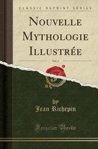 Nouvelle Mythologie Illustree, Vol. 1 (Classic Reprint)