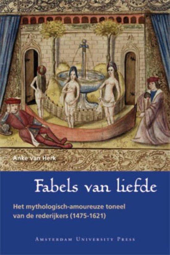 Rederijkersserie|Amsterdamse Gouden Eeuwreeks - Fabels van liefde - Anke van Herk |