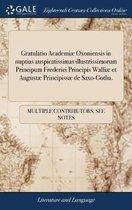 Gratulatio Academi� Oxoniensis in Nuptias Auspicatissimas Illustrissimorum Principum Frederici Principis Walli� Et August� Principiss� de Saxo-Gotha.