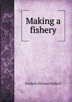 Making a Fishery