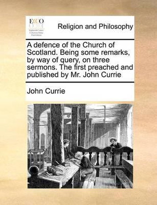 Boek cover A Defence of the Church of Scotland. Being Some Remarks, by Way of Query, on Three Sermons. the First Preached and Published by Mr. John Currie van John Currie (Paperback)