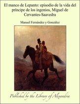 El manco de Lepanto: episodio de la vida del príncipe de los ingenios, Miguel de Cervantes-Saavedra