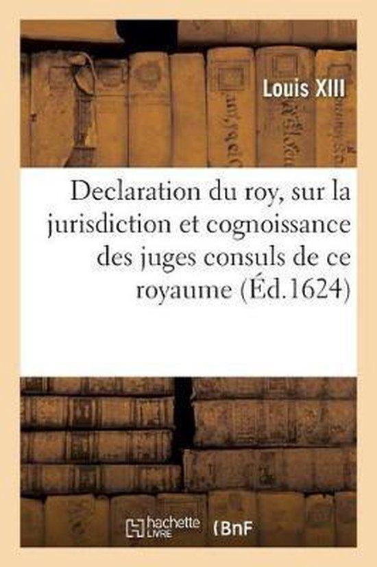Declaration du roy, sur la jurisdiction et cognoissance des juges consuls de ce royaume