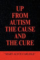 Up from Autism the Cause and the Cure