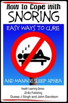 How to Cope with Snoring: Easy Ways to Cure and Manage Sleep Apnea