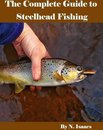 The Complete Guide to Steelhead Fishing