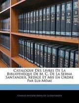 Catalogue Des Livres de La Bibliothque de M. C. de La Serna Santander, Rdig Et MIS En Ordre Par Lui-Mme