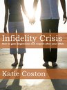 Infidelity Crisis: How to Gain Forgiveness and Respect After Your Affair