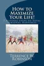 How to Maximize Your Life!