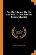 One Man's Power. the Life and Work of Emin Pasha in Equatorial Africa