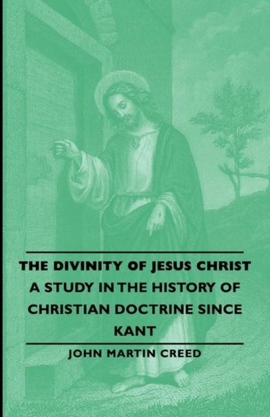 Boek cover The Divinity of Jesus Christ - A Study in the History of Christian Doctrine Since Kant van John Martin, Creed (Paperback)