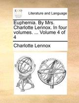 Euphemia. by Mrs. Charlotte Lennox. in Four Volumes. ... Volume 4 of 4
