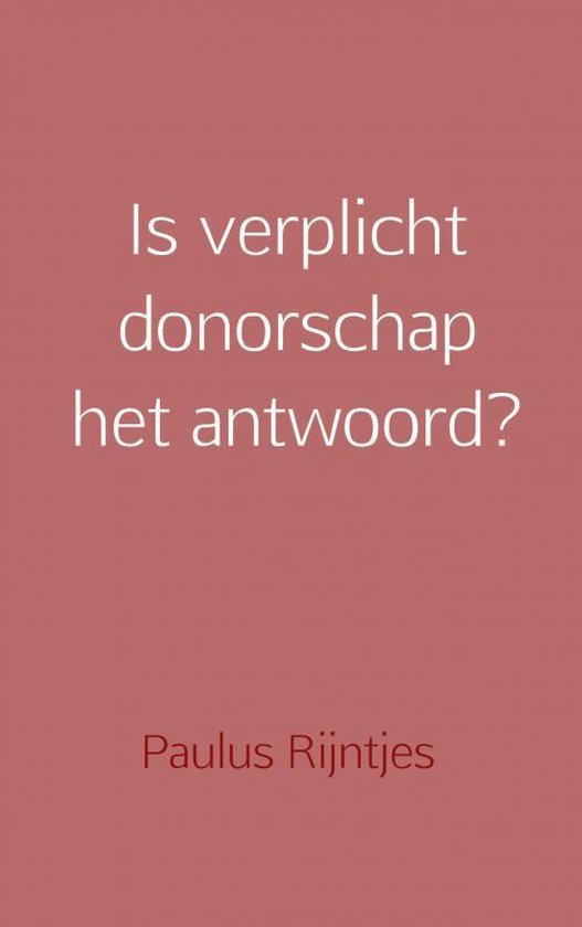 Is verplicht donorschap het antwoord? - Paulus Rijntjes | Fthsonline.com