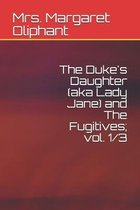 The Duke's Daughter (aka Lady Jane) and The Fugitives; vol. 1/3