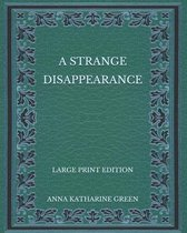 A Strange Disappearance - Large Print Edition