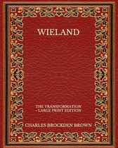 Wieland: The Transformation - Large Print Edition