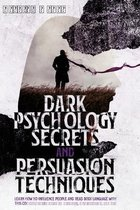 Dark Psychology Secrets and Persuasion Techniques