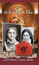 I am the Heart of the Rose by Saint Therese of Lisieux in Heaven