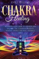Chakra Healing: Beginners Guide