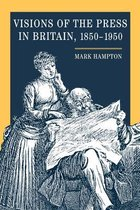 Visions of the Press in Britain, 1850-1950