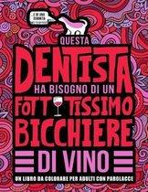 Questa dentista ha bisogno di un fottutissimo bicchiere di vino: Un libro da colorare per adulti con parolacce