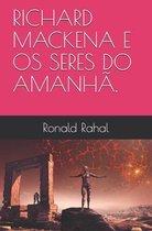Richard Mackena E OS Seres Do Amanha.