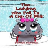 The Ladybug Who Fell In A Cup Of Milk