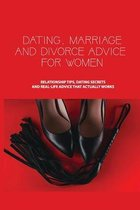 Dating, Marriage, and Divorce Advice for Women: Relationship Tips, Dating Secrets, and Real-Life Advice that Actually Works