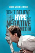 Don't Believe The Hype Of The Negative Media