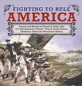 Fighting to Rule America - Causes and Results of French & Indian War - U.S. Revolutionary Period - Fourth Grade History - Children's American Revolution History