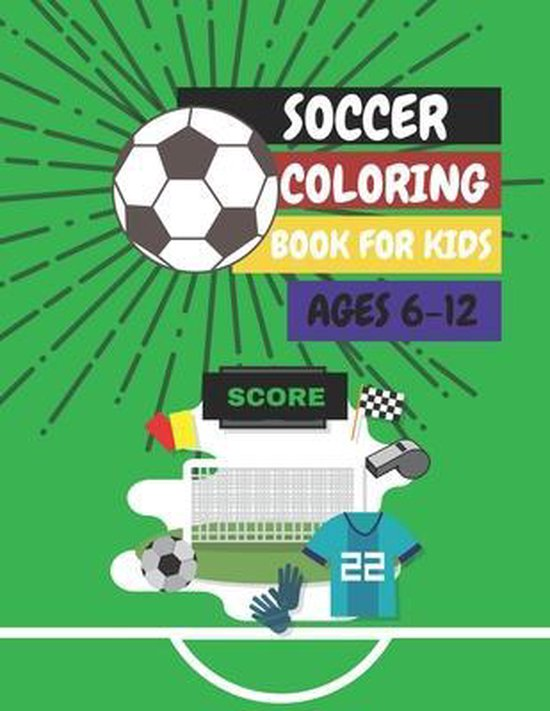 Soccer Coloring Book For Kids Ages 6-12