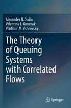The Theory of Queuing Systems with Correlated Flows