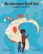 My Awesome Black Son - A Mothers Love Letter