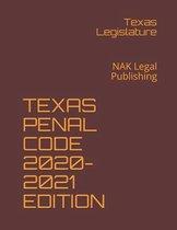 Texas Penal Code 2020-2021 Edition