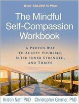The Mindful Self-Compassion Workbook : A Proven Way to Accept Yourself, Build Inner Strength, and Thrive