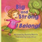 Big and Strong ... I Belong!