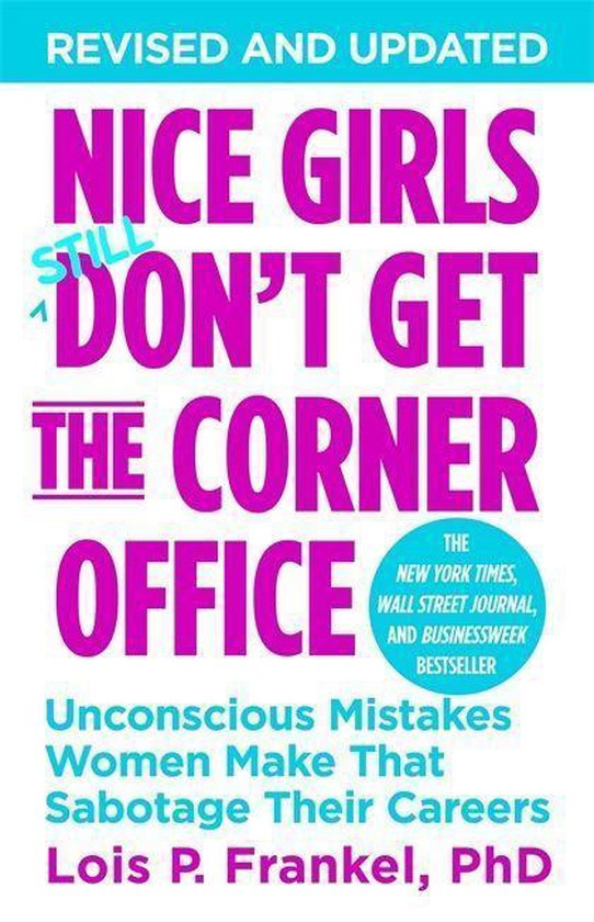 Boek cover Nice Girls Dont Get The Corner Office : Unconscious Mistakes Women Make That Sabotage Their Careers van Lois P. Frankel, Phd (Paperback)