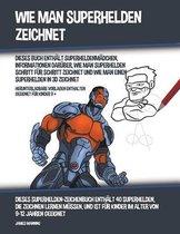 Wie Man Superhelden Zeichnet (Dieses Buch Enthalt Superheldenmadchen, Informationen Daruber, Wie Man Superhelden Schritt fur Schritt Zeichnet und Wie Man Einen Superhelden In 3D Zeichnet)