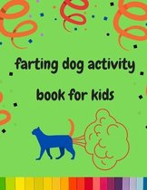 Farting dog activity book for kids: A collection of Funny & super easy puppies activity pages for kids & toddlers, boys & girls .Amazing Book for animal lovers