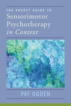 The Pocket Guide to Sensorimotor Psychotherapy in Context