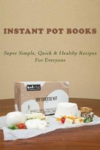 Instant Pot Books: Super Simple, Quick & Healthy Recipes For Everyone