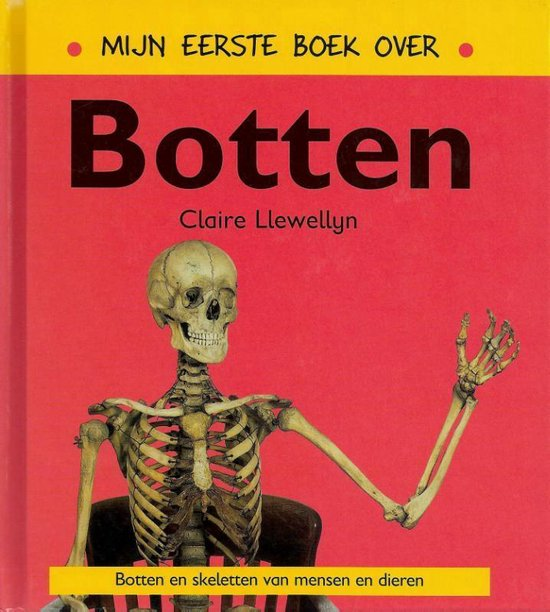 Mijn eerste boek over... - Mijn eerste boek over botten - Claire Llewellyn |