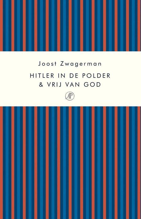 Hitler in de polder & Vrij van God - Joost Zwagerman |
