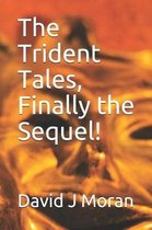 The Trident Tales, Finally the Sequel!