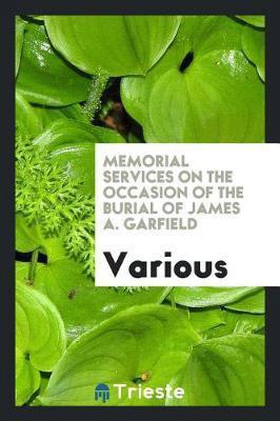 Memorial Services on the Occasion of the Burial of James A. Garfield
