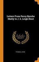 Letters from Percy Bysshe Shelly to J. H. Leigh Hunt