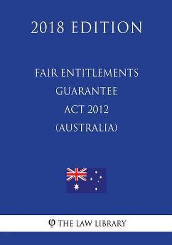 Fair Entitlements Guarantee ACT 2012 (Australia) (2018 Edition)