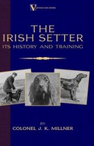 The Irish Setter - Its History & Training (A Vintage Dog Books Breed Classic)